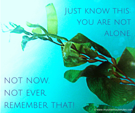 Just know this-you are not alone